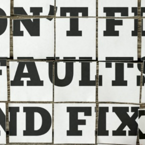 Dont Find Faults Find Fixes